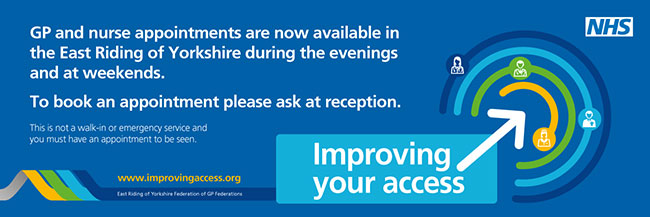 GP and nurse appointments are now available in the East Riding of Yorkshire suring the evenings and at weekends. To book an appointment please ask at reception